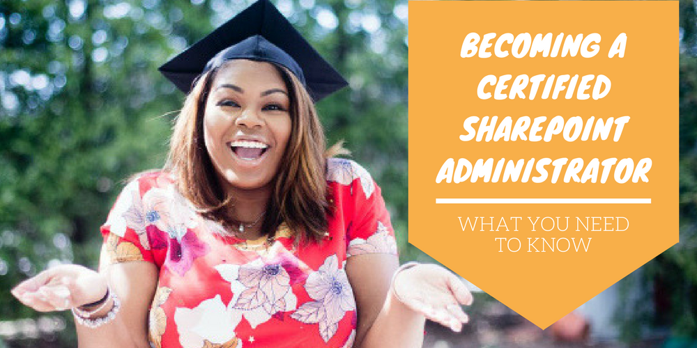 Becoming A Certified Sharepoint Administrator What You Need To Know