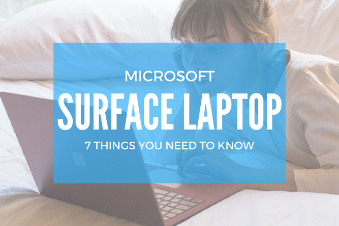 microsoft surface laptop  7 things you need to know
