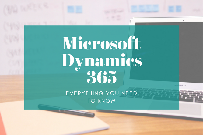 microsoft dynamics 365  everything you need to know