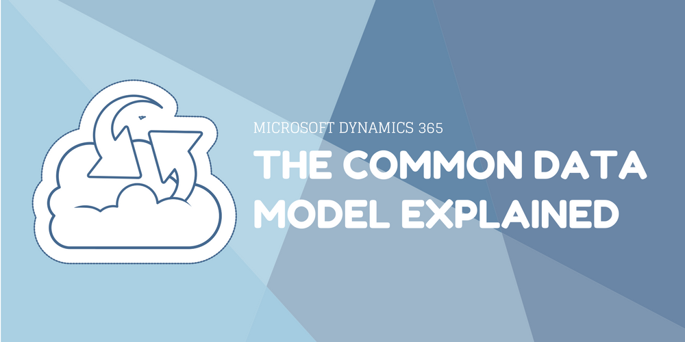 Microsoft Dynamics 365 The Common Data Model Explained