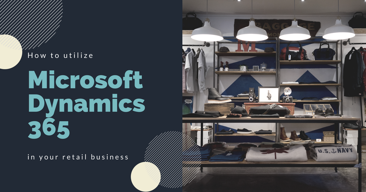 how to utilize microsoft dynamics 365 in your retail business