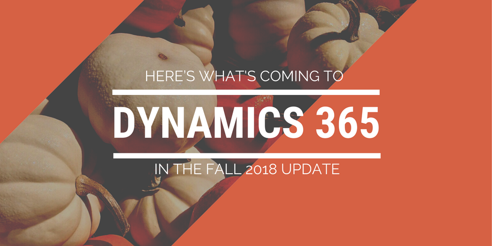 Dynamics 365 Fall 2018 Update
