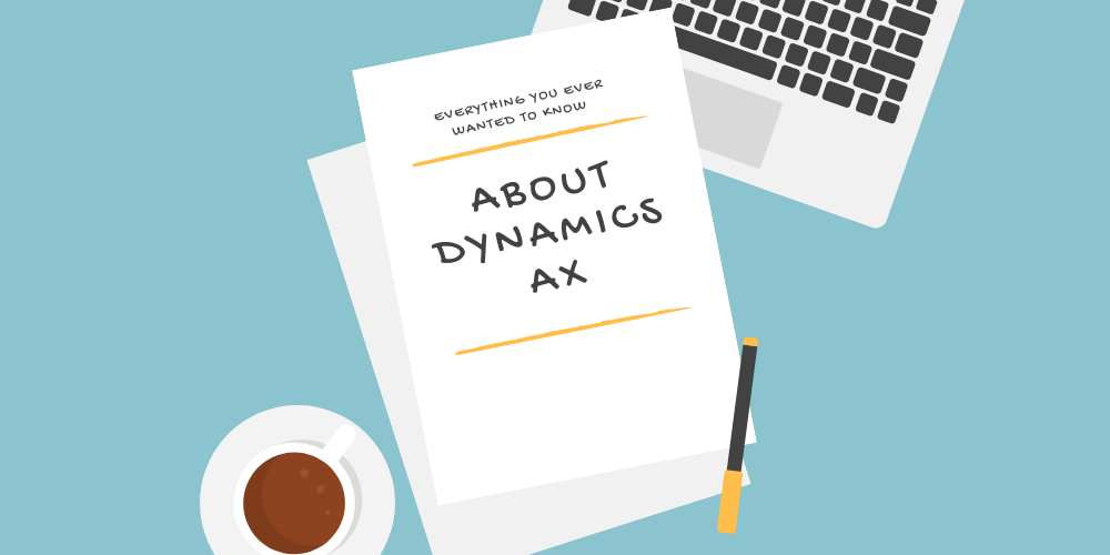 Everything You Ever Wanted To Know About Dynamics Ax