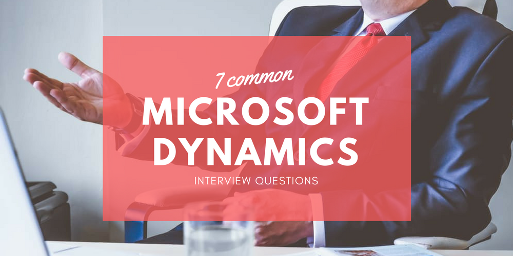 7 common Microsoft Dynamics interview questions