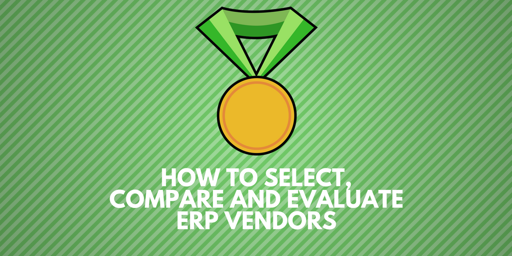 How to select, compare and evaluate ERP vendors
