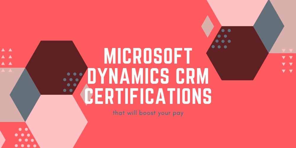 Microsoft Dynamics CRM certifications that will boost your pay
