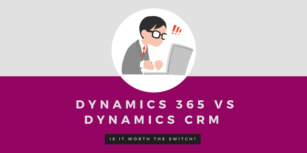 Dynamics 365 vs Dynamics CRM: is it worth the switch?