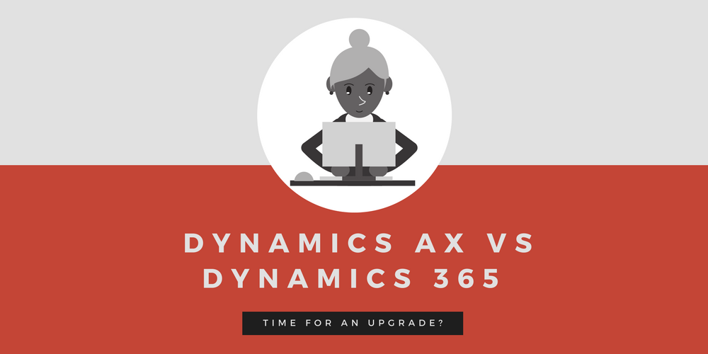 Dynamics 365 vs Dynamics AX: time for an upgrade?