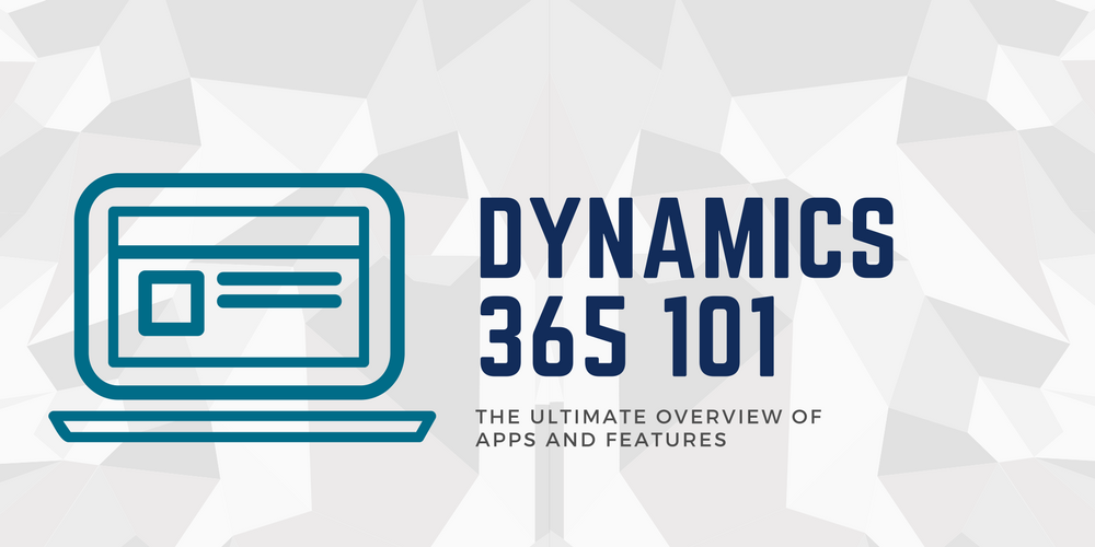 Dynamics 365 101: the ultimate overview of apps and modules