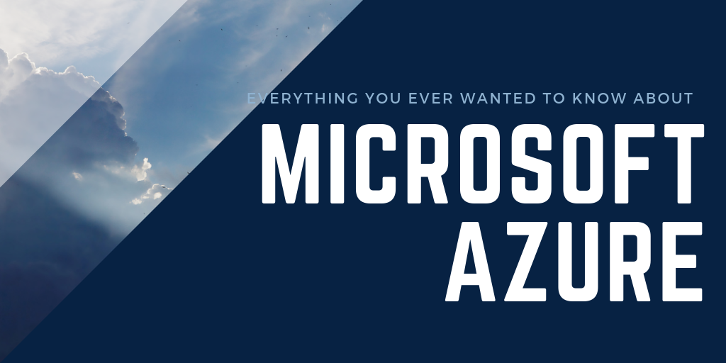 Everything you ever wanted to know about Microsoft Azure