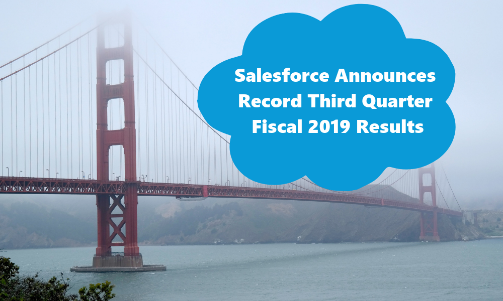 Salesforce Announces Record Third Quarter Fiscal 2019 Results