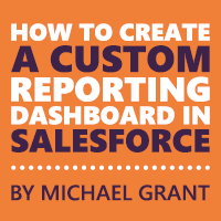 How to create a custom reporting dashboard in Salesforce Michael Grant