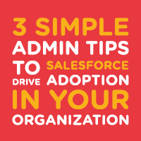 3 simple admin tips to drive Salesforce adoption in your organization Mike Gerholdt
