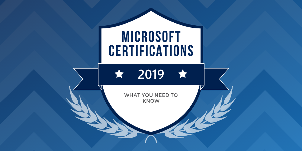 Microsoft certifications in 2019: what you need to know
