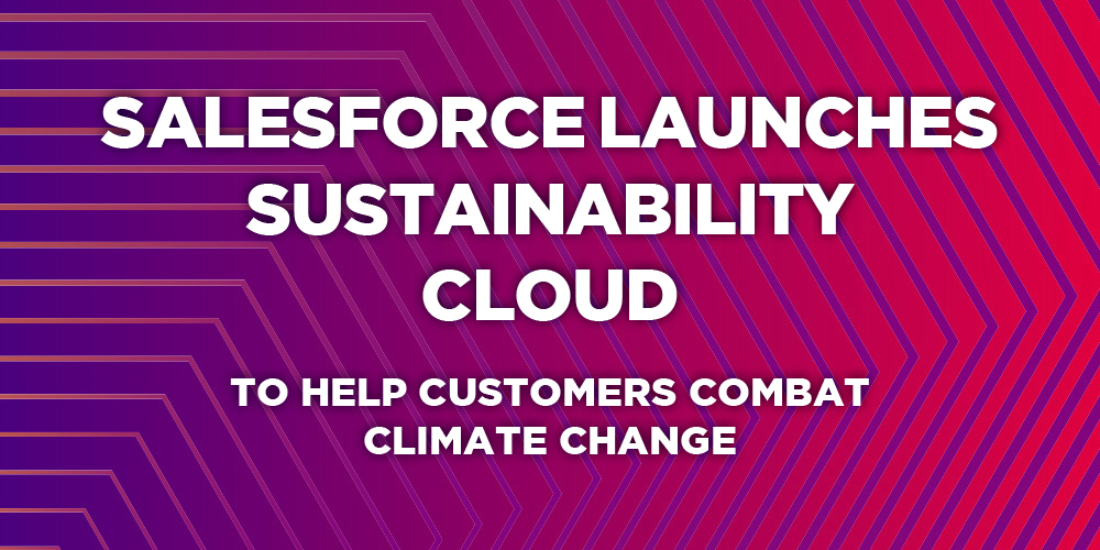 Salesforce launches Sustainability Cloud to help customers combat climate change